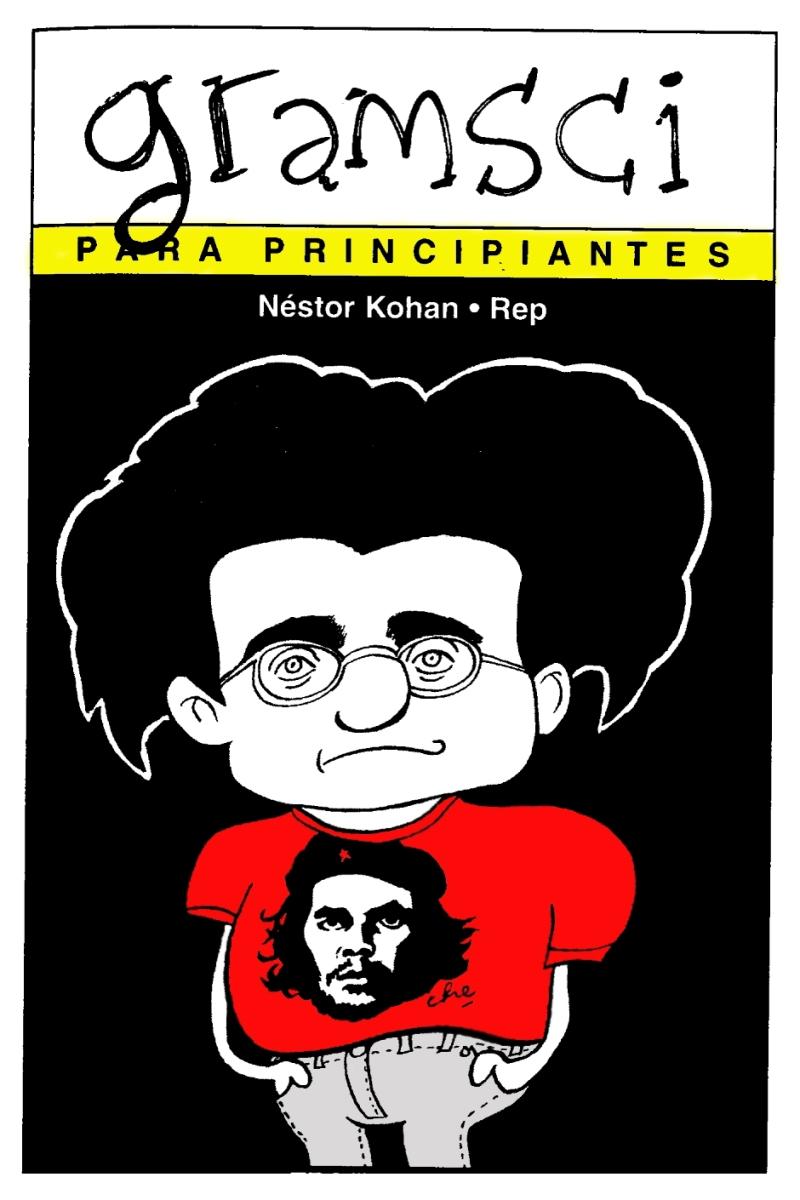 GRAMSCI para principiantes: Néstor Kohan con ilustraciones de REP