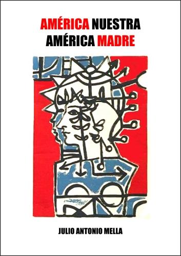 América Nuestra América Madre - Selección de textos de Julio Antonio Mella - formatos pdf y epub 10-julio-antonio-mella