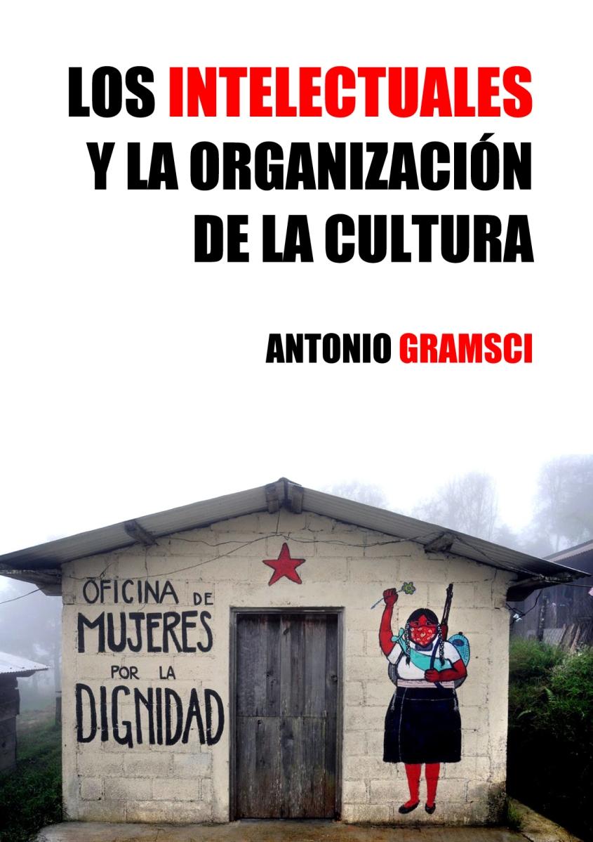 LOS INTELECTUALES Y LA ORGANIZACIÓN DE LA CULTURA. Antonio Gramsci