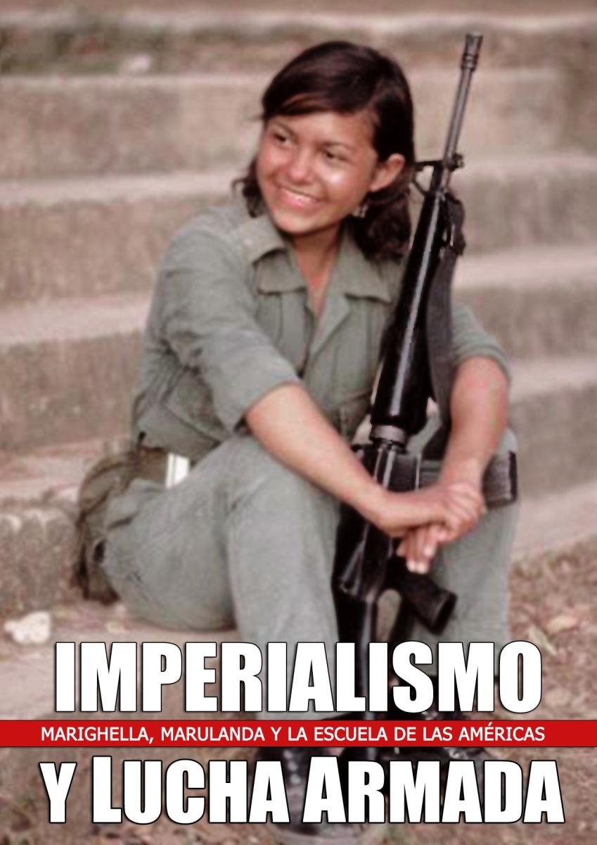 IMPERIALISMO Y LUCHA ARMADA. Marighella. Marulanda y La Escuela de las Américas