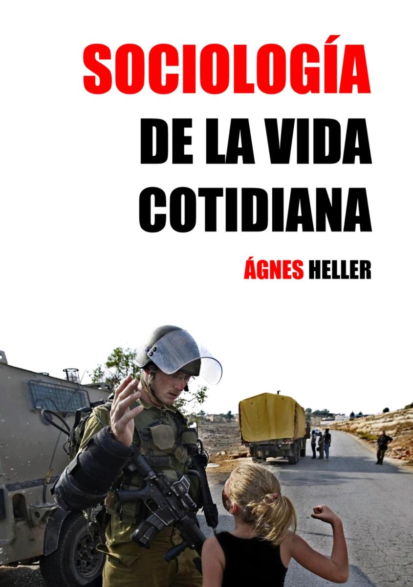 SOCIOLOGÍA DE LA VIDA COTIDIANA. Agnes Heller