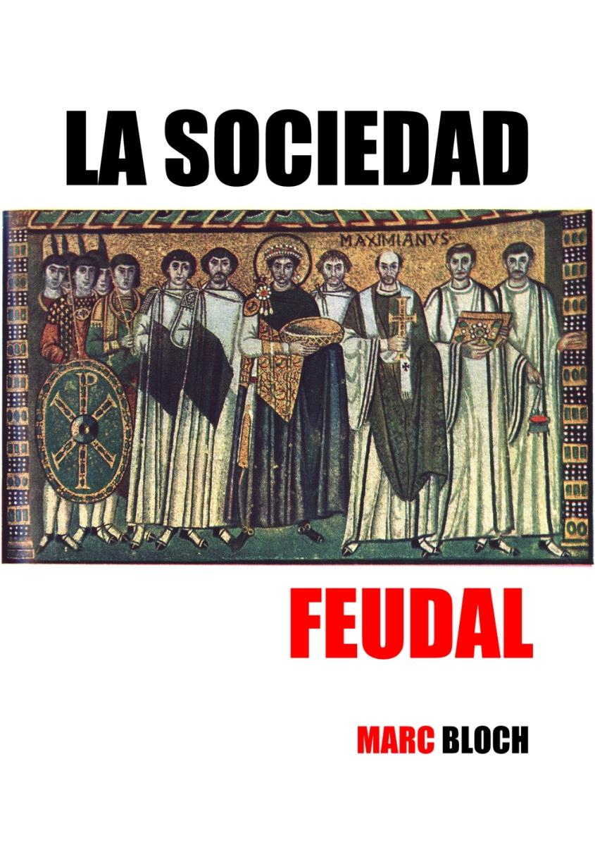 LA SOCIEDAD FEUDAL. Marc Bloch