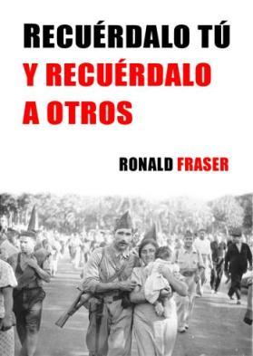 Recuérdalo tú y recuérdalo a otros. Historia oral de la Guerra civil española - libro de Ronald Fraser - formato pdf Tapa-fraser1