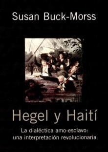 """Hegel y Haití. La Dialéctica Amo-Esclavo, una interpretación revolucionaria"""" por Susan Buck-Morss - formato pdf Hegel-y-haitc3ad-b-n"""