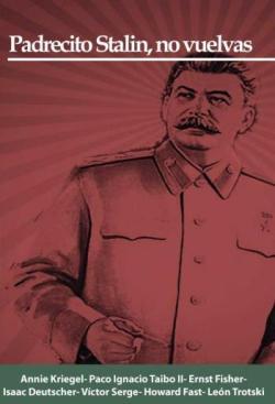 Padrecito Stalin, no vuelvas - Antología de textos de Annie Kriegel – Ernst Fisher – Isaac Deutscher – Paco Ignacio Taibo II - Víctor Serge – Howard Fast – León Trotsky - formato pdf Padrecito-stalin-no-vuelvas