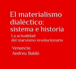 El Materialismo dialéctico: Sistema e historia. La Actualidad del Marxismo Revolucionario - libro de Venancio Andreu Baldó - año 2015 - formato pdf  Materialismo-dialc3a9ctio-v.-andreu-baldo