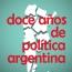 DOCE AÑOS DE POLÍTICA ARGENTINA por SilvioFrondizi